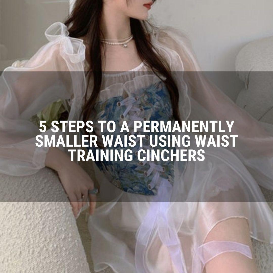 5 Steps to a Permanently Smaller Waist Using Waist Training Cinchers