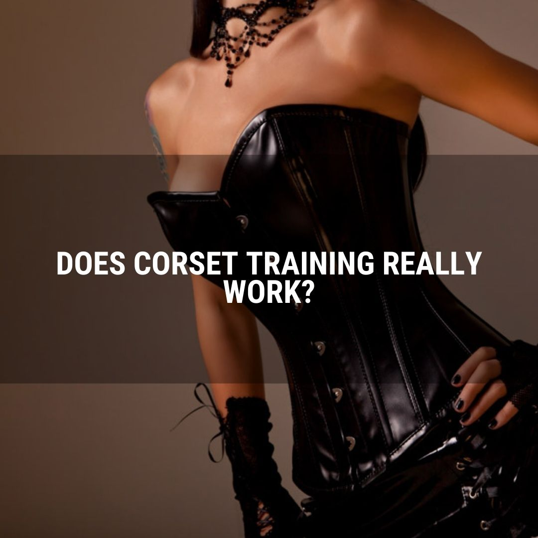 Does corset training really work?
