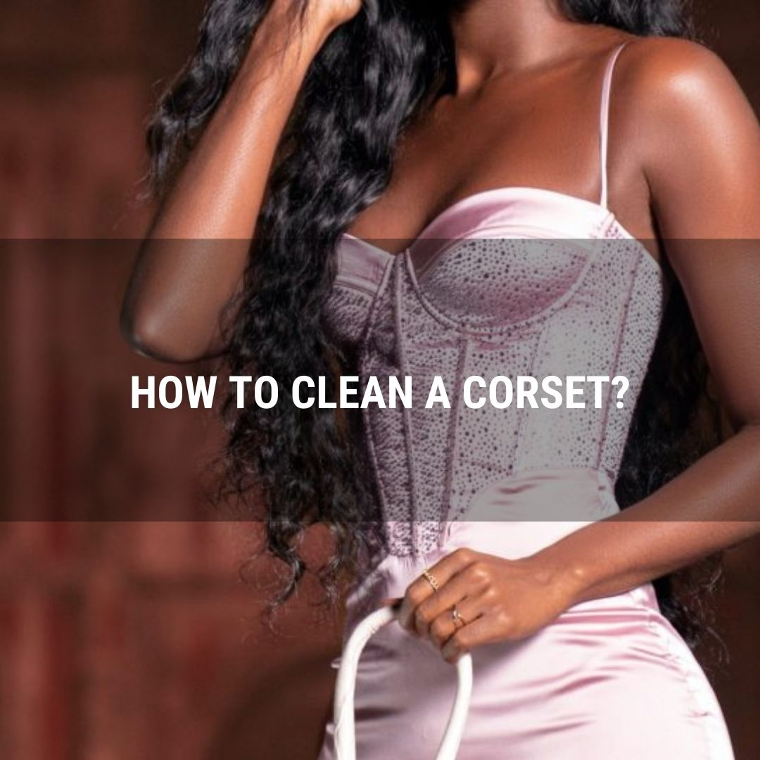 How to Clean a Corset?